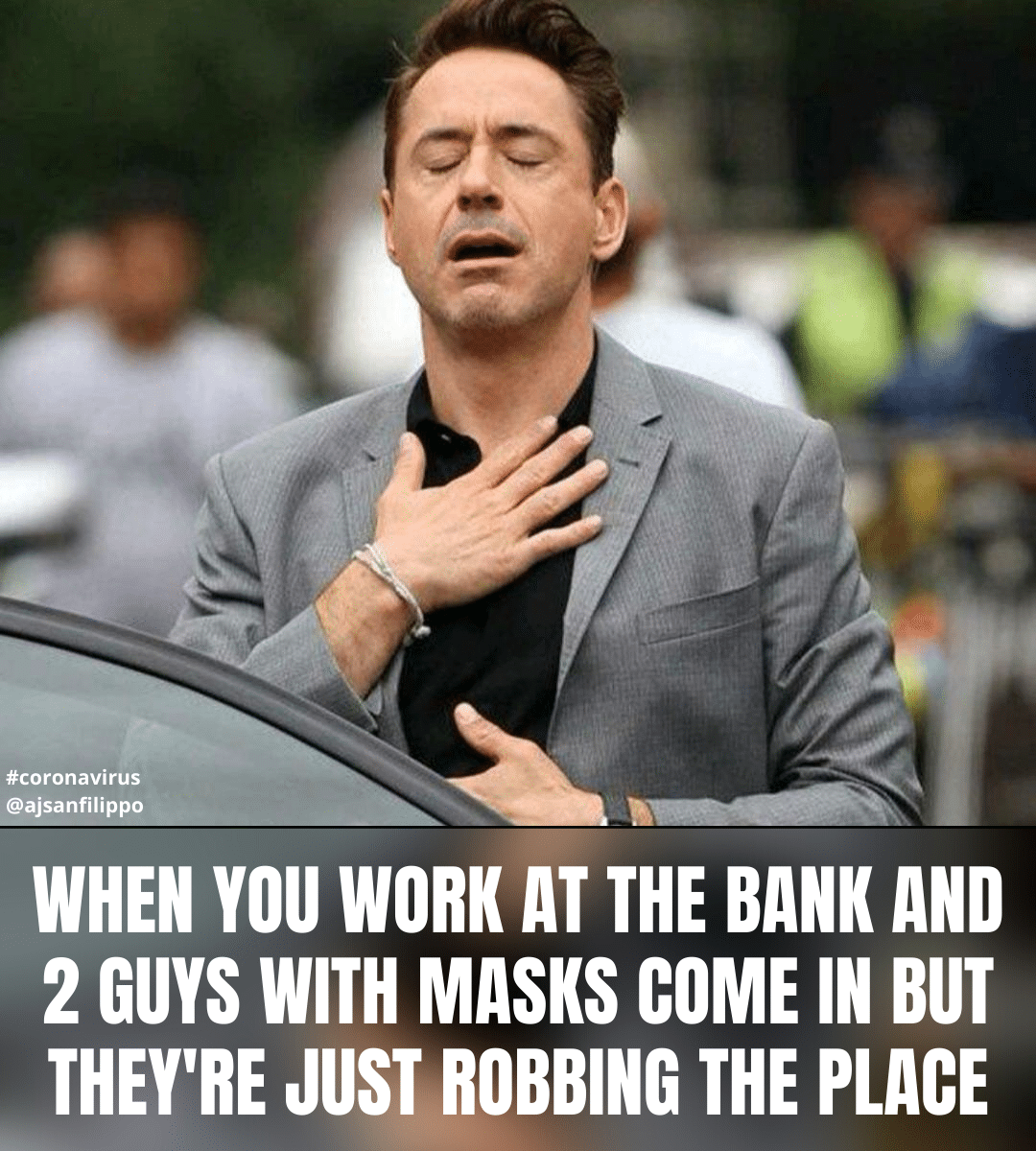 When you work at a bank and 2 guys with masks come in but they're just robbing the place!